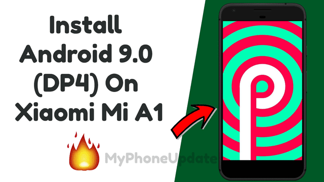 How To Install Android 9.0 Developer Preview 3 On Mi A1