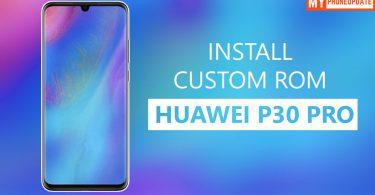 Install Custom ROM On Huawei P30 Pro