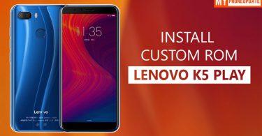 Install Custom ROM On Lenovo K5 Play
