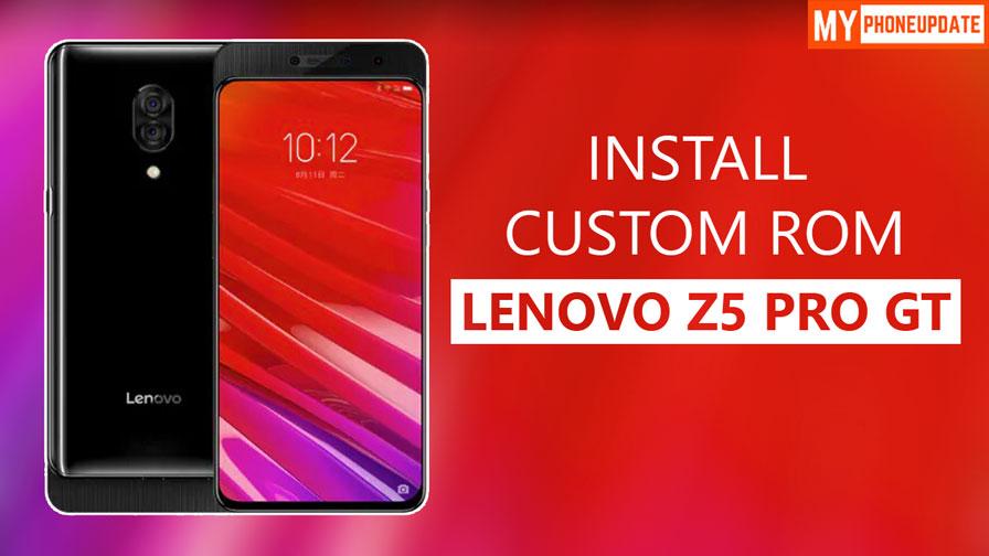 Install Custom ROM On Lenovo Z5 Pro GT